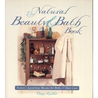 The Natural Beauty & Bath Book: Nature's Luxurious Recipes for Body and Skin Care