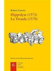 Hippolyte (1573) ; La Troade (1579)