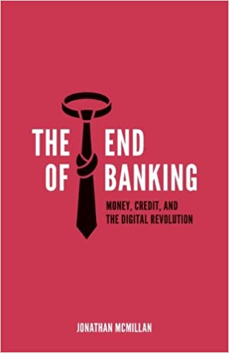 The end of banking money credit and the digital revolution the end of banking money credit and the digital revolution jonathan mcmillan 9783952438510 amazon books malvernweather