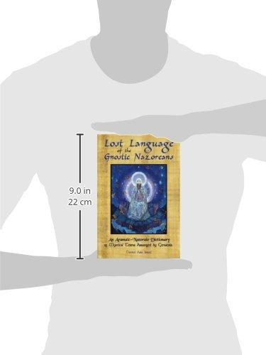 Lost Language of the Nazorean Gnostics: An Aramaic-Nazoraic Dictionary of Mystical Terms Arranged by Gematria