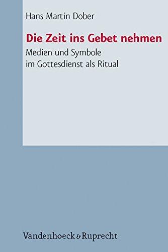 Die Zeit ins Gebet nehmen: Medien und Symbole im Gottesdienst als Ritual (Arbeiten zur Pastoraltheologie, Liturgik und Hymnologie) pdf