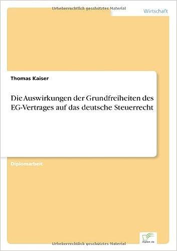 Die Auswirkungen der Grundfreiheiten des EG-Vertrages auf das deutsche Steuerrecht