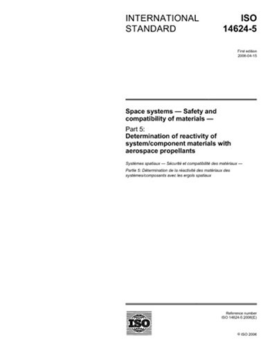 ISO 14624-5:2006, Space systems - Safety and compatibility of materials - Part 5: Determination of reactivity of system/component materials with aerospace propellants