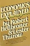 Economics Explained, Robert L. Heilbroner and Lester C. Thurow, 013229690X