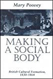 Making a Social Body : British Cultural Formation, 1830-1864, Poovey, Mary, 0226675238