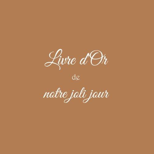 Livre d'Or de notre joli jour ........: Livre d'Or Mariage Livre d'Or de notre joli jour 21 x 21 cm Accessoires idee cadeau mariage couple invit famille decoration Couverture Marron (French Edition)