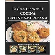 El Gran Libro de la Cocina Latinoamericana con Recetas Paso a Paso