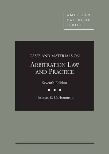 Cases and Materials on Arbitration Law and Practice (American Casebook Series)