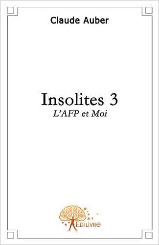 Lire en ligne Insolites tome 3, l'AFP et moi pdf, epub ebook
