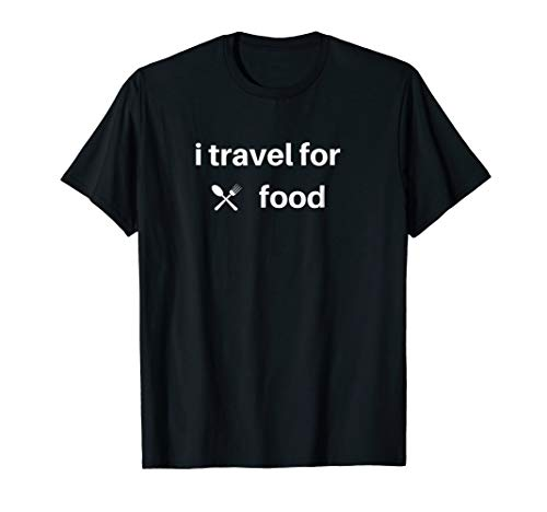 I travel for food Foodie blogger T-shirt by I travel for food Foodie blogger Tees
