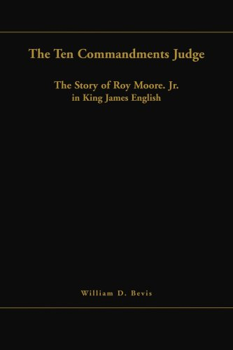 THE TEN COMMANDMENTS JUDGE: The Story of Roy Moore. Jr. in King James English