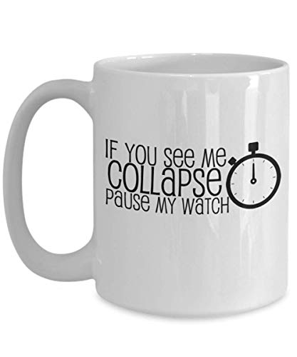 See Me Collapse Pause my Stop Watch Funny Running Coffee Mug Gift Great Tea Cup