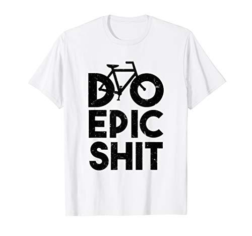 Do Epic Shit - Bike Commuter Gift T-Shirt (Shirt Cycling Commuter)