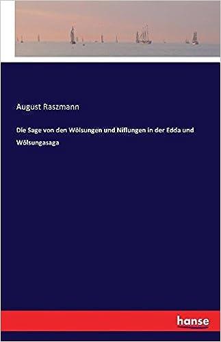 Die Sage von den Wölsungen und Niflungen in der Edda und Wölsungasaga