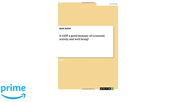 Is GDP a good measure of economic activity and well being?: Niels ...