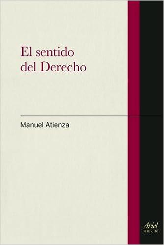 El Sentido Del  Derecho por Manuel Atienza
