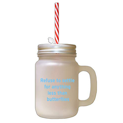 Light Blue Refuse To Settle For Anything Less Than Butterflies Frosted Glass Mason Jar With Straw (Refuse To Settle For Anything Less Than Butterflies)