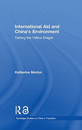 International Aid and China's Environment: Taming the Yellow Dragon (Routledge Studies on China in Transition Book 25) por Katherine Morton