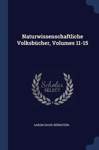 Read Online Naturwissenschaftliche Volksbücher, Volumes 11-15 pdf epub