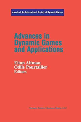 Advances in Dynamic Games and Applications (Annals of the International Society of Dynamic Games) Eitan Altmann