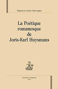 La poétique romanesque de Joris-Karl Huysmans par Stéphanie Guérin-Marmigère