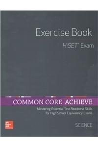 Common Core Achieve, HiSET Exercise Book Science (BASICS & ACHIEVE)
