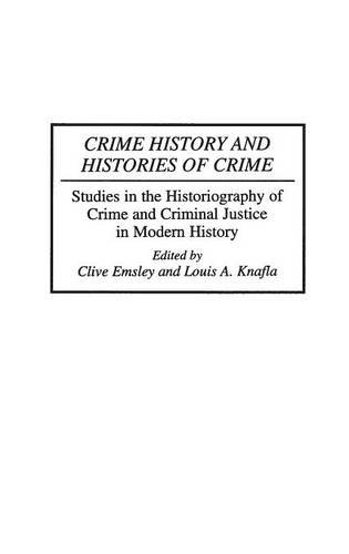 Crime History and Histories of Crime: Studies in the Historiography of Crime and Criminal Justice in Modern History (Con