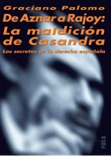 De Aznar a Rajoy: La maldición de Casandra. Los secretos de la derecha española: 69 Investigación: Amazon.es: Palomo, Graciano: Libros