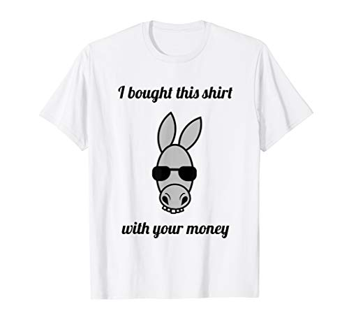 I Bought This Shirt With Your Money Fun Donkey Poker T ()