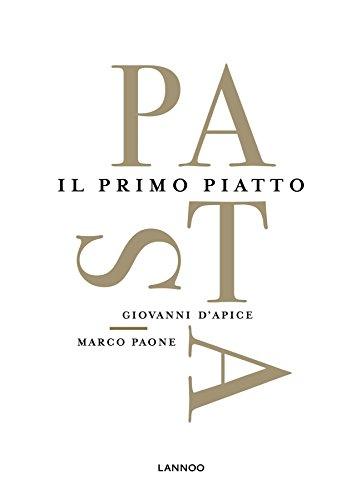 Pasta: Il Primo Piatto by Giovanni D'Apice