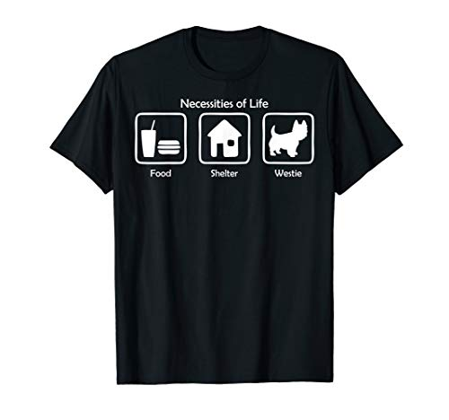 Necessities Of Life Food Shelter Westie T-shirt