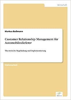 Book Customer Relationship Management für Automobilzulieferer: Theoretische Begründung und Implementierung