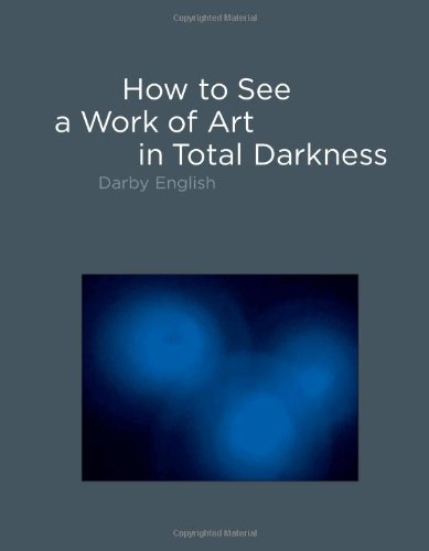 How to See a Work of Art in Total Darkness (The MIT Press)