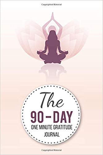 The 90 Day One Minute Gratitude Journal Cultivate An Attitude Of