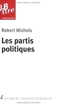 Les partis politiques : Essais sur les tendances oligarchiques des démocraties par Robert Michels