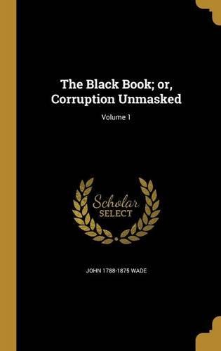 Download The Black Book; Or, Corruption Unmasked; Volume 1 PDF
