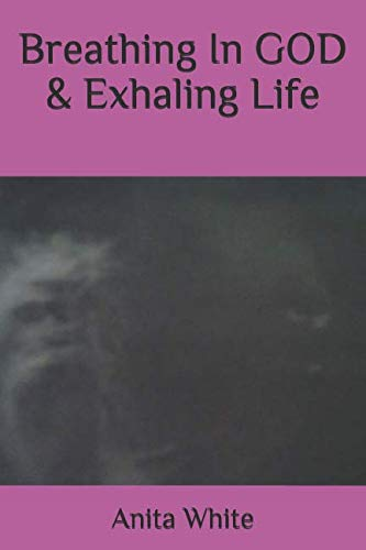Breathing In GOD & Exhaling Life: The Blessed Book Of God
