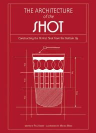 Download Crafting the Perfect Shot from the Bottom Up The Architecture of the Shot (Hardback) - Common PDF