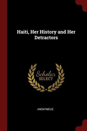 Haiti, Her History and Her Detractors