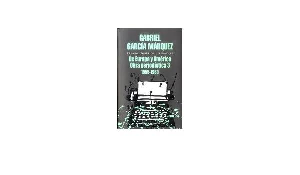 DE EUROPA Y AMERICA OBRA PERIODISTICA 3 - 1955 - 1960: Gabriel García Márquez: 9789585863729: Amazon.com: Books