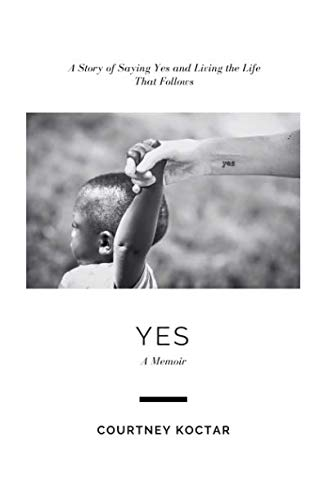 Yes: A Story of Saying Yes and Living the Life That Follows