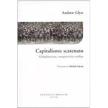 Capitalismo scatenato. Globalizzazione, competitività e welfare