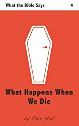 What Happens When We Die (What the Bible Says Book 4)