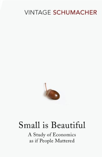 Small is Beautiful: A Study of Economics as if People Mattered