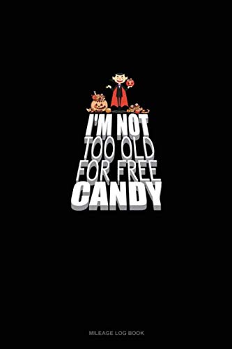 - I'm Not Too Old for Free Candy: Mileage Log Book