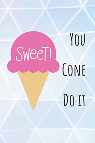 Sweet! You Cone Do It: Ice Cream Notebook Perfect Summer Planner (6X9) 120 Pages