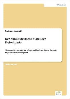 Der bundesdeutsche Markt der Freizeitparks: Charakterisierung der Nachfrage und konkrete Darstellung der Angebotsform Markenparks