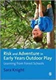 Risk and Adventure in Early Years Outdoor Play : Learning from Forest Schools, Knight, Sara, 1849206295