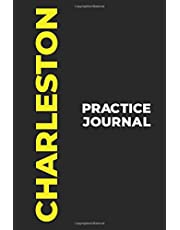 Charleston Practice Journal: The Perfect Gift to Capture Your Charleston Dance Moments! (Paperback, 6x9in, 15x23cm, 100 pages)
