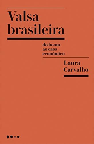 Valsa Brasileira. Do Boom ao Caos Econômico